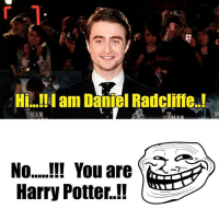 Potter, Daniel, and Daniels: Hi...!!I am Daniel Radcliffe.!  No You are  Harry Potter