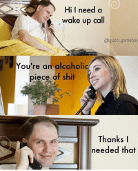 Gucci, Memes, and Shit: Hi I need a  wake up call  @gucci.gameboy  ou're an alcoholic  piece of shit  Thanks I  needed that Snapchat: DankMemesGang 🎉🎉🎉