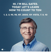 This ain't base 10: HI, I'M BILL GATES.  TODAY LET'S LEARN  HOW TO COUNT TO TEN:  1, 2, 3, 95, 98, NT, 200O, XP, VISTA, 7, 8, 10 This ain't base 10
