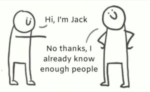 Me irl: Hi, I'm Jack  No thanks,  already know  enough people Me irl