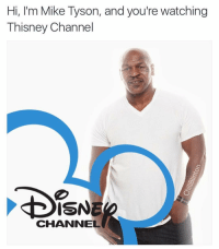 Funny, Mike Tyson, and Tyson: Hi, I'm Mike Tyson, and you're watching  Thisney Channel  ISN  CHANNEL Get it? Because Mike Tyson has a lisp? Good- just making sure (@chillblinton)