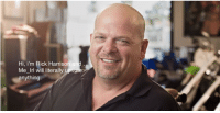 me irl: Hi, i'm Rick Harrison and  Me Irl will literally upvote  anything me irl
