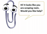 Hi! It looks like you  are scraping resin.  Would you like help? Props to Parker- Thanks Clippy!