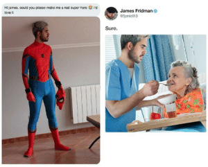 Dank, Love, and Memes: Hi james, could you please make me a real super hero  love it  i'd  James Fridman  fjamie013  Sure Caring hero. by lloydyhats MORE MEMES