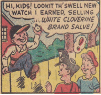 Break, Kids, and Watch: HI, KIDS! LOOKIT TH'SWELL NEW  WATCH I EARNED, SELLING  WHITE CLOVERINE  BRAND SALVE! Bullshit. This kid wouldve totally gone for the working shotgun. Break into more houses that way.