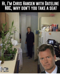 I predict something like this in her future: HI, l'M CHRIS HANSEN WITH DATELINE  NBC, WHY DON'T YOU TAKE A SEAT  MIO I predict something like this in her future
