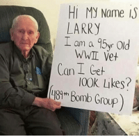 Memes, Respect, and Old: Hi My Name I)  LARRY  L am a 95yr Old  WWIL Vet  Can I Get  0Ok Likes? Respect!