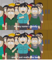 A.A. [South Park]: Hi, my name's Randy  and, just really like be A.A. [South Park]