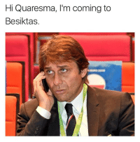 Memes, Good, and 🤖: Hi Quaresma, I'm coming to  Besiktas. Not a good start to Chelsea's title defense 😂👌🏽