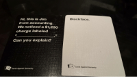 Tonight's winning combo: Hi, this is Jim  from accounting  We noticed a $1,200  charge labeled  Can you explain?  Cards Against Humanity.  Blackface  cards Against Humanity Tonight's winning combo