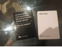 You never know what your customer is in to...: Hi, this Jim  from accounting.  We noticed charge labeled  33  Can you explain?  GG  Cards Against Humanity  Altar boys.  Cards Against Humanity You never know what your customer is in to...