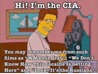 "Memes, Cocaine, and 🤖: Hi! T'm the CIA  You may remember mefrom such  films as sWaMDs in Irag We Don't  Know How This Cocaine Gettin  Here"" and GLook! It's the Russians!x  Is He forgot ""A lone gunman killed JFK"" (MM)"