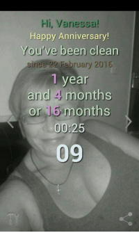 SHOUT OUT for Vanessa! <3 ~Clean since 2/22/16! :): Hi, Vanessa!  Happy Anniversary!  You've been clean  since 22 February 2015  1 year  and months  Or  months  00:25  09 SHOUT OUT for Vanessa! <3 ~Clean since 2/22/16! :)