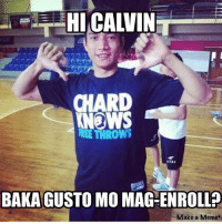 Hahahaha enroll ka muna ng free throw calvin  Posted by: Yu Racraquin: HICALIINT  CHARD  KNOWS  THROWS  BAKAGUSTOMO MAGENROLL?  Make a Memet Hahahaha enroll ka muna ng free throw calvin  Posted by: Yu Racraquin