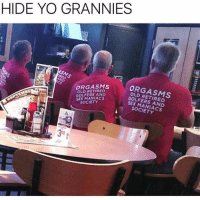 Old Mans be like.. 🤣🤣🤣: HIDE YO GRANNIES  ORGASMS  OLD RETIRED  GOLFERS AND  SEX MANIACS  SOCIETY  ORGASMS  OLD RETIRED  GOLFERS AND  SEX MANIACS  SOCIETY Old Mans be like.. 🤣🤣🤣