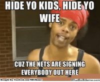 Facebook, Meme, and Nba: HIDE YO KIDS, HIDE YO  WIFE  CUZ THE NETS ARE SIGNING  EVERYBODY OUT HERE  What IolM  corn  Brought BA Facebook.com  WNBA Humor Hide 'em! Credit: Charles Ward  http://whatdoumeme.com/meme/f60x01