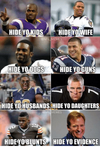 I hate y'all 😂😂😂: HIDE YO KIDS  HIDE YO WIFE  @NFL MEMES  HIDE YO DOGS  HIDE YOGUNS  HIDE YOHUSBANDS HIDE YO DAUGHTERS  @NFL MEMES  HIDEYOBLUNTS HIDE YO EVIDENCE I hate y'all 😂😂😂
