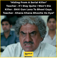 """""""Hiding From A Serial Killer  Teacher: If I Stay Quite I Won't Die  Killer Shit! Gun Lana To Bhool Gaya.  Teacher Khana Khana Bhoolte Ho Kya?  Bewakoof Teachers will be teachers :P  Shop now: http://bwkf.shop/View-Collection   — Products shown: Full sleeves Black T-shirt, bewakoof.com anchor stripes one plus two phone case oneplus two mobile covers and Popsicles - Pyjamas For Women   ."""