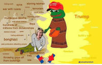Isis, Memes, and Iraq: hiding truth syria  war with russia  stoning women  soros terrorism  win again  saudi arabia  Trump  blaming pepe  mysterious deaths  wall sreet bribery libya  hundreds of  millions from dictatorships  vanka  deleted emails qatar  hating wikileaks  build a vw  benghazi  paid protestors attacking people  cuckoldry  freedom  corruption  racewar  iraq  throwing gays off  from buildings  makinag de  sis  ISIS  @JuliusGranstrom One of my most favorite election memes