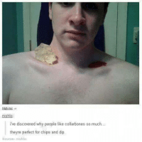 Discover, Humans of Tumblr, and Chip: High-res  nishlo  ive discovered why people like collarbones so much  theyre perfect for chips and dip.  Source: nishlo