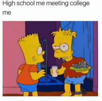 College, School, and MeIRL: High school me meeting college  me meirl
