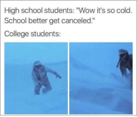 """College, Memes, and School: High school students: """"Wow it's so cold.  School better get canceled.""""  College students: <p>School getting cancelled via /r/memes <a href=""""http://ift.tt/2EZfOf9"""">http://ift.tt/2EZfOf9</a></p>"""