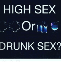Question of the day... Me personally... 🌿🚬🌿🚬🌿🚬: HIGH SEX  DRUNK SEX? Question of the day... Me personally... 🌿🚬🌿🚬🌿🚬