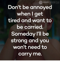 I won't be a baby forever, Mommy...: HIGHER PERSPECTIVE  Don't be annoyed  when I get  tired and want to  be carried  Someday I'll be  strong and you  won't need to  carry me. I won't be a baby forever, Mommy...