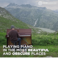 Memes, Piano, and 🤖: HIGHER PERSPECTIVE  PLAYING PIANO  IN THE MOST BEAUTIFUL  AND OBSCURE PLACES BEAUTIFUL 😍😍😍