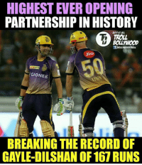 Memes, Troll, and History: HIGHEST EVEROPENING  PARTNERSHIP IN HISTORY  OFFICIAL  TROLL  GIONEE  UNN  BREAKING THE RECORD OF  GAYLE-DILSHAN OF 167 RUNS Lynn - Gambhir 😍  Typo: History of IPL  #Raj*