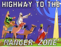 Ghost Rider , Ghost, and Dank Christian: HIGHWAY. TO THE  MANGER ZONE Permission to buzz the Savior? That's a negative Holy-Ghost rider, the manger is full!