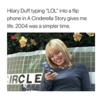 "Cinderella , Life, and Lol: Hilary Duff typing ""LOL"" into a flip  phone in A Cinderella Story gives me  life. 2004 was a simpler time.  IRCLE what a throwback @90sfest 💁🏼‍♀️"