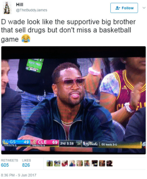 Brotherly: Hill  Follovw  @TheBuddyJames  D wade look like the supportive big brother  that sell drugs but don't miss a basketball  game  GUEST  IMEOUTS:  TIMEOUTS  RETWEETS LIKES  605 826 臼藝闷 獯  8:36 PM-9 Jun 2017