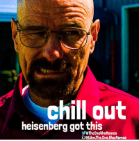 breakingbad walterwhite heisenberg chillout: hill out  heisenberg got this  eTheOneWhoMemes  Am.The.One Who Memes breakingbad walterwhite heisenberg chillout