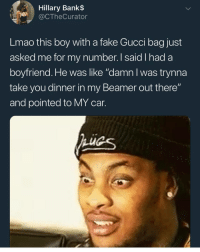 "Fake, Funny, and Gucci: Hillary Bank$  @CTheCurator  Lmao this boy with a fake Gucci bag just  asked me for my number. I said l had a  boyfriend. He was like ""damn l was trynna  take you dinner in my Beamer out there""  and pointed to MY car. Niggas still doing the bow wow challenge? Lmaoololololo"
