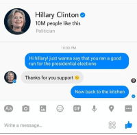 Gif, Hillary Clinton, and Memes: Hillary Clinton  10M people like this  Politician  10:00 PM  Hi hillary! just wanna say that you ran a good  run for the presidential elections  Thanks for you support  Now back to the kitchen  GIF  Write a message... Go like Universal Troll II