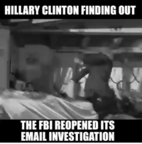 🤣: HILLARY CLINTON FINDING OUT  THE FBI REOPENED ITS  EMAIL INVESTIGATION 🤣