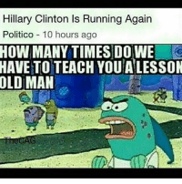 America, Feminism, and Friends: Hillary Clinton Is Running Again  Politico 10 hours ago  HOW MANY TIMES DO WE  HAVE TO TEACH YOUALESSON  OLD MAN Sponge bob > @guns_are_fun_💐 - Follow my backup - 🇺🇸 @rwqalice🇺🇸 ✨Tags your friends ✨ - - ❤️🇺🇸🙏🏻 politicians racist gop conservative republican liberal democrat libertarian Trump christian feminism atheism Sanders Clinton America patriot muslim bible religion quran lgbt government BLM abortion traditional capitalism makeamericagreatagain maga president