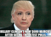 hillary: HILLARY CLINTON'S NEW S600 HAIRCUT  AFTER SEEING THE LATEST POLLS  memes Com