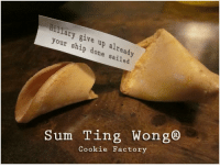 sum ting wong: Hillary give up already  your ship done sailed  Sum Ting Wong®  Cookie Factory