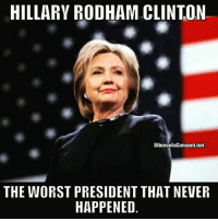 Memes, The Worst, and Never: HILLARY RODHAM CLINTON  SilencelsConsent.net  THE WORST PRESIDENT THAT NEVER  HAPPENED 🤣