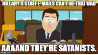 Bad, Memes, and 🤖: HILLARY SASTAFFEMAILSCANTBETHAT BAD  AAAAND THEY RE SATANISTS. #SpiritCooking #ClintonCult