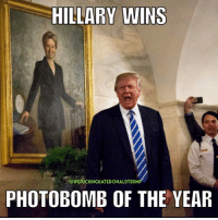 What a nasty woman!! 💃👊: HILLARY WINS  @WEFUCKINGHATEDONALDTRUMP  PHOTOBOMB OF THE YEAR What a nasty woman!! 💃👊