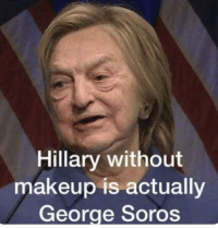 hillary: Hillary without  makeup is actually  George Soros