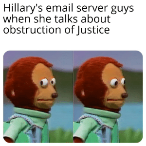 Reddit, Email, and Justice: Hillary's email server guys  when she talks about  obstruction of Justice Paging Reddit user Stonetear