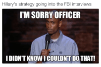 <p>Open and shut case Johnson.. (via /r/BlackPeopleTwitter)</p>: Hillary's strategy going into the FBl interviews  I'M SORRY OFFICER  I DIDN'T KNOW I COULDN'T DO THAT! <p>Open and shut case Johnson.. (via /r/BlackPeopleTwitter)</p>