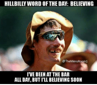 Word, Mexican Word of the Day, and Believable: HILLBILLY WORD OF THE DAY: BELIEVING  T  MensRoom1  IVE BEEN AT THE BAR  ALL DAY, BUTILL BELIEVING SOON