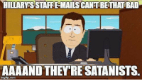 Bad, Memes, and 🤖: HILTARTHSSTARFEMAILSCANTBETHAT BAD  AAAAND THEY RE SATANISTS.