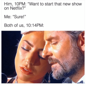 "Be Like, Memes, and Netflix: Him, 10PM: ""Want to start that new show  on Netflix?""  Me: ""Sure!  Both of us, 10:14PM: It be like that 😂 memesapp"