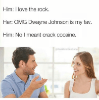Lmaooo @dankmemesgang has me laughing my ass off everyday 😂😂😂: Him: I love the rock.  Her: OMG Dwayne Johnson is my fav.  Him: No I meant crack cocaine.  @Dank Memes Gang Lmaooo @dankmemesgang has me laughing my ass off everyday 😂😂😂
